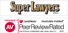 Super Lawyers 2011 | Preeminent AV — LexisNexis Martindale-Hubbell Peer Review Rated for Ethical Standards and Legal Ability 2010